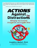 Actions Against Distractions: Managing Your Scattered, Disorganized, and Forgetful Mind by Dr. Geraldine Markel